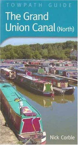 Grand Union Canal (North): Towpath Guide Nick Corble