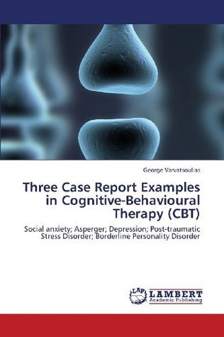 Three Case Report Examples in Cognitive-Behavioural Therapy George Varvatsoulias