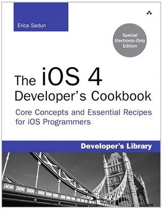The iOS 4 Developers Cookbook: Core Concepts and Essential Recipes for iPhone and iPad Programmers (3rd Edition)  by  Erica Sadun