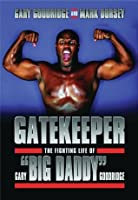 Gatekeeper: The Fighting Life of Gary Big Daddy Goodridge