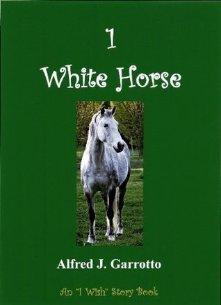 1 White Horse (An I Wish Book)  by  Alfred J. Garrotto
