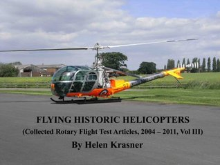 Flying Historic Helicopters (Collected Rotary Flight Test Articles, 2004 - 2011)  by  Helen Krasner