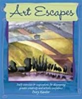 Art Escapes: Daily Exercises & Inspirations for Discovering Greater Creativity & Artistic Confidence. Dory Kanter