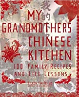 My Grandmother's Chinese Kitchen: 100 Family Recipes and Life Lessons