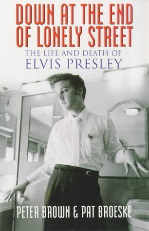 Down At The End Of Lonely Street. The Life And Death Of Elvis Presley  by  Peter Harry Brown