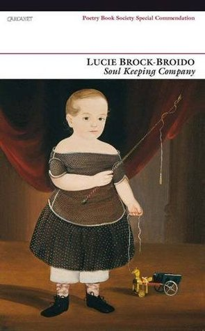 Soul Keeping Company: Selected Poems Lucie Brock-Broido