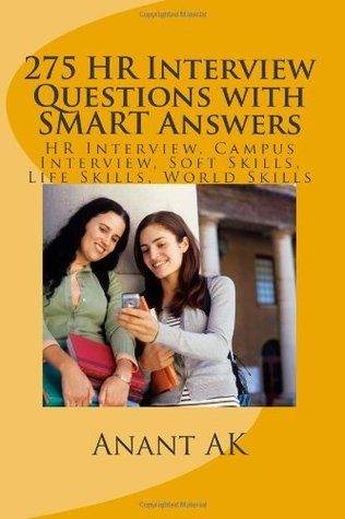 275 HR Interview Questions with Smart Answers: HR Interview, Campus Interview, Soft Skills, Life Skills, World Skills  by  Anant Ak