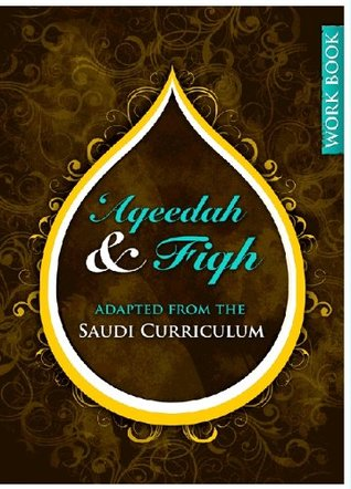 Aqeedah and Fiqh Adapted from the Saudi Curriculum  by  Umm Abdis Salaam Al Grenaadiyyah