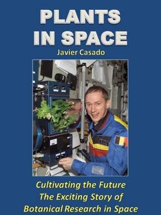 Plants in Space. The Exciting Story of Botanical Research in Space. Javier Casado