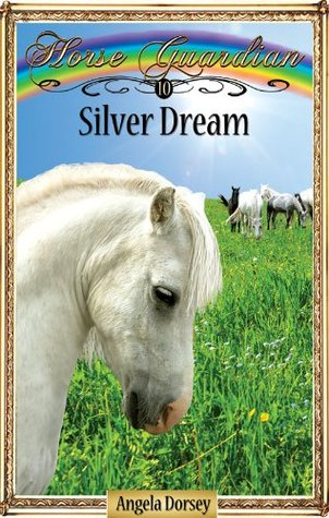Silver Dream (Horse Guardian #10) Angela Dorsey