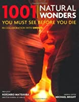1001 Natural Wonders You Must See Before You Die. Edited by Michael Bright