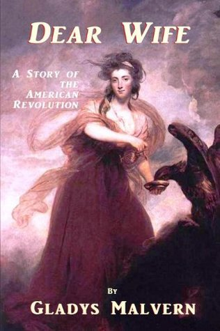 Dear Wife - A Story of the American Revolution  by  Gladys Malvern