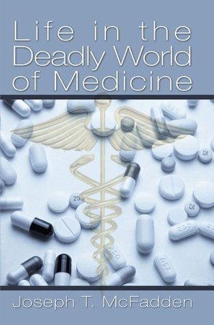 Life In The Deadly World of Medicine  by  Joseph T. McFadden