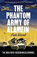 The Phantom Army of Alamein: The Men Who Hoodwinked Rommel