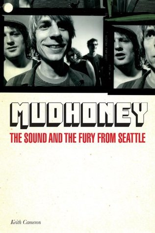 Mudhoney: The Sound & The Fury From Seattle Keith Cameron