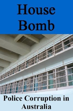 House Bomb: Police Corruption in Australia  by  Anon E Mouse