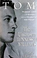 Tom: The Unknown Tennessee Williams