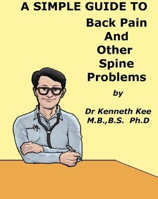 A Simple Guide to Back Pain and Other Spine Disorders  by  Kenneth Kee
