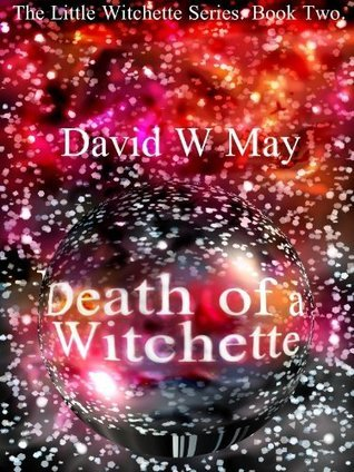 Death of a Witchette (The Little Witchette series) David William May