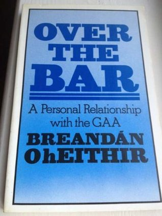 Over The Bar: A Personal Relationship With The Gaa  by  Breandán Ó h-Eithir
