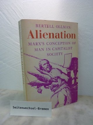 Alienation: Marxs Conception Of Man In Capitalist Society  by  Bertell Ollman