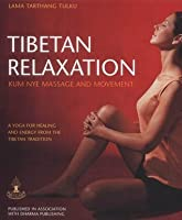 Tibetan Relaxation: Kum Nye Massage and Movement - A Yoga for Healing and Energy from the Tibetan Tradition