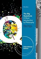 The Big Questions: A Short Introduction to Philosophy. by Robert Solomon, Kathleen Higgins