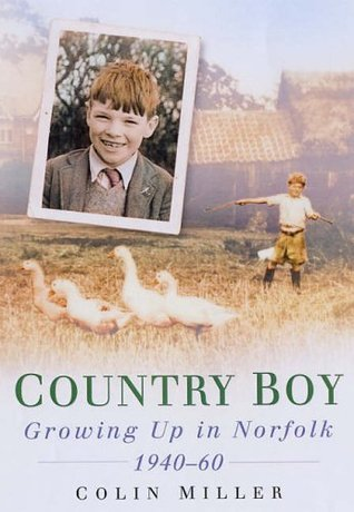 Country Boy: Growing Up in Norfolk 1940-60 Colin Miller