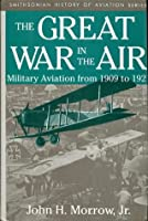 The Great War in the Air: Military Aviation from 1909 to 1921 (Smithsonian history of aviation history)