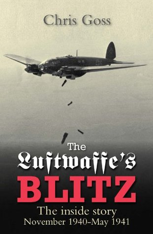 The Luftwaffes Blitz: The Inside Story November 1940-May 1941  by  Chris Goss