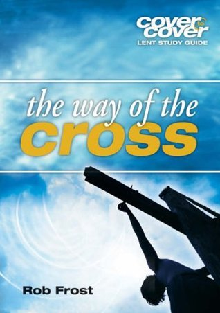 The Way Of The Cross   Lent Study Guide Rob Frost