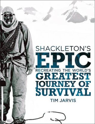 Chasing Shackleton: Re-Creating the Worlds Greatest Journey of Survival Tim Jarvis