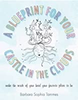 A Blueprint for Your Castle in the Clouds. by Barbara Sophia Tammes