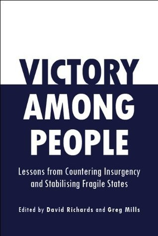 Victory Among People: Lessons from Countering Insurgency and Stabilising Fragile States  by  Brenthurst Foundation