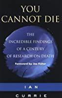Visions of Immortality: The Incredible Findings of a Century of Research on Death