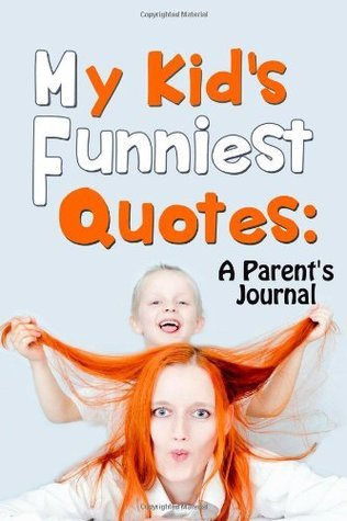 My Kids Funniest Quotes: A Parents Journal  by  Amazing Parenting Journals