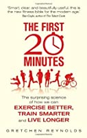 The First 20 Minutes: The Surprising Science That Reveals How We Can Exercise Better, Train Smarter, Live Longer