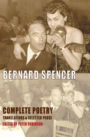 Complete Poetry, Translations and Selected Prose  by  Bernard Spencer