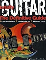 Totally Guitar: The Definitive Guide. Tony Bacon and Dave Hunter