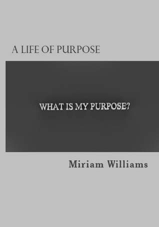 A Life of Purpose - xled  by  Miriam Williams