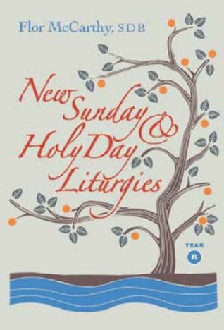 New Sunday and Holy Days Liturgies Year B  by  Flor McCarthy