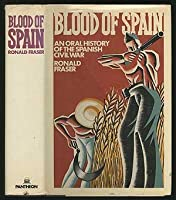 Blood of Spain: An Oral History of the Spanish Civil War