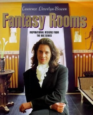 Fantasy Rooms: Inspirational Designs from the BBC Series  by  Laurence Llewelyn-Bowen