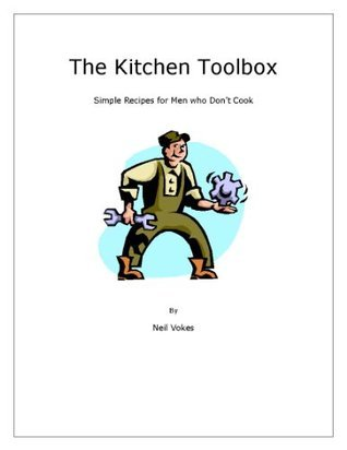 The Kitchen Toolbox: Simple Recipes for Men Who Dont Cook  by  Neil Vokes