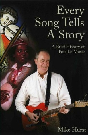 Every Song Tells a Story: A Brief History of Popular Music  by  Mike Hurst