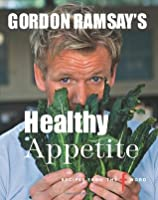 Gordon Ramsay's Healthy Appetite. Food by Mark Sargeant