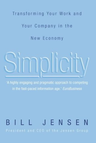 Simplicity: Transforming Your Work And Your Company In The New Economy  by  Bill Jensen