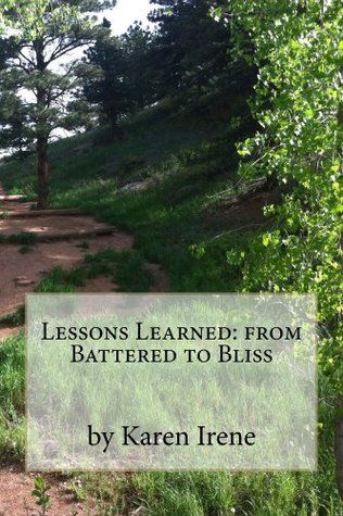 Lessons Learned: from Battered to Bliss  by  Karen Irene