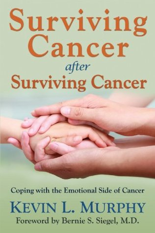 Surviving Cancer After Surviving Cancer  by  Kevin L. Murphy