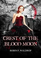Crest Of The Blood Moon (The Blood Moon Series)